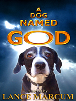 A Dog Named God - Lance Marcum
